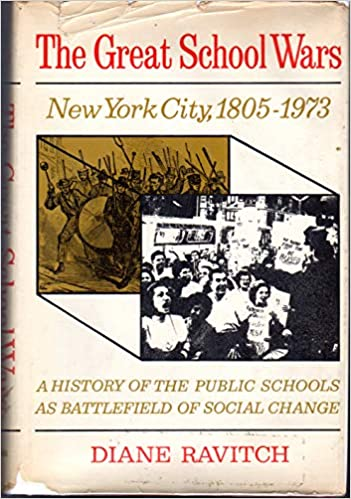 The Great School Wars: New York City, 1805-1973: A History of the Public Schools as Battlefield of Social Change